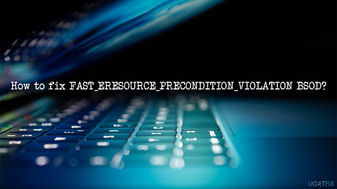How to fix FAST_ERESOURCE_PRECONDITION_VIOLATION error in Windows 10?