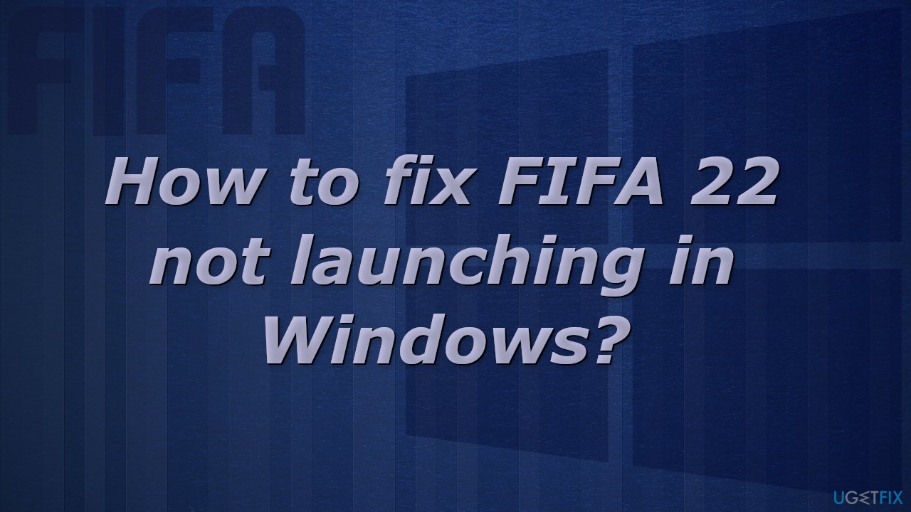 How to fix FIFA 22 not launching in Windows?