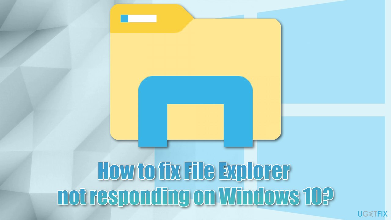 How to fix File Explorer not responding on Windows 10?