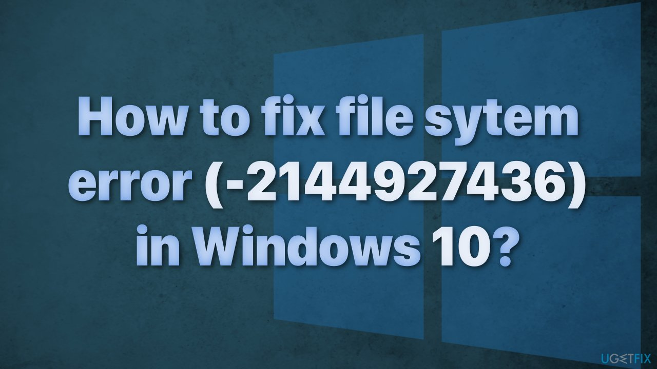 How to fix file sytem error (-2144927436) in Windows 10?