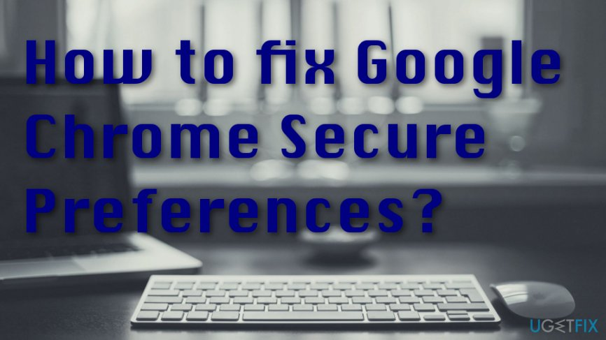 Fix Google Chrome Secure Preferences