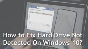 "How to fix ""Hard drive not detected"" on Windows 10?"