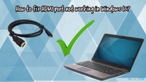 How to fix HDMI port not working in Windows 10?