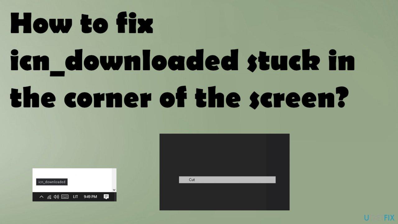 icn_downloaded stuck in the corner of the screen
