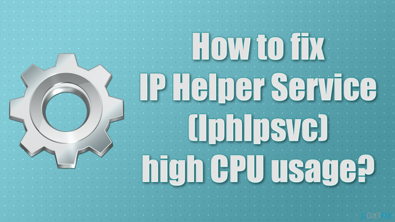 How to fix IP Helper Service (Iphlpsvc) high CPU usage?