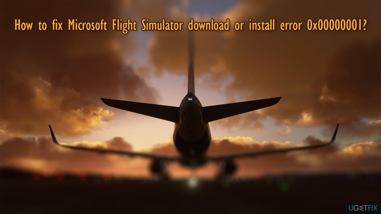 How to fix Microsoft Flight Simulator download or install error 0x00000001?
