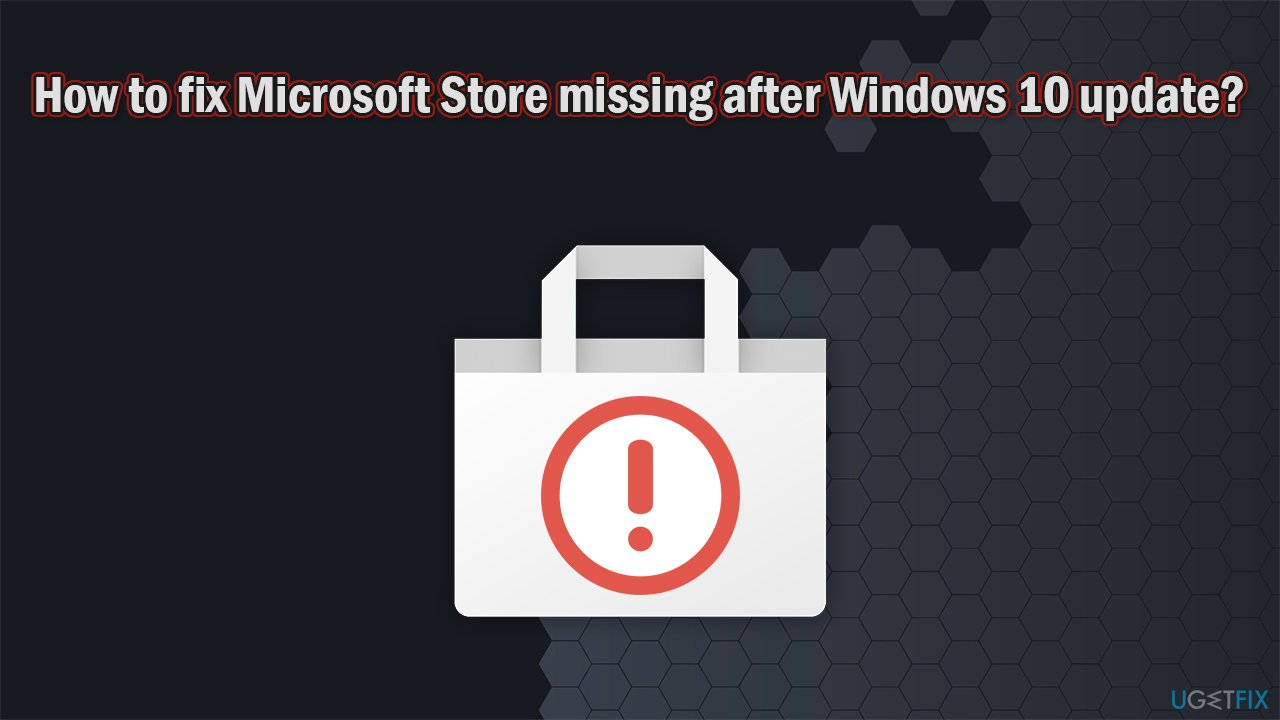 How to fix Microsoft Store missing after Windows 10 update?