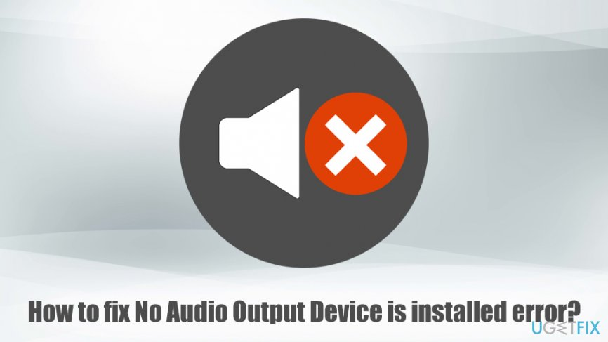 Fix No Audio Output Device is installed error