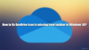 How to fix OneDrive icon is missing from taskbar in Windows 10?