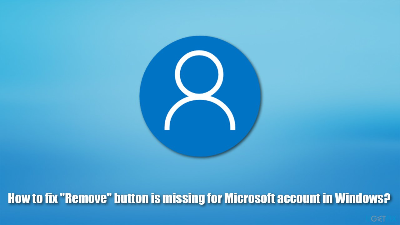 """How to fix """"Remove"""" button is missing for Microsoft account in Windows?"""