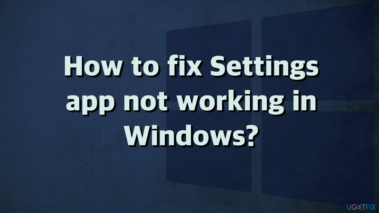 How to fix Settings app not working in Windows?