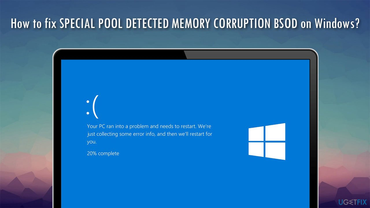 How to fix SPECIAL POOL DETECTED MEMORY CORRUPTION BSOD on Windows?