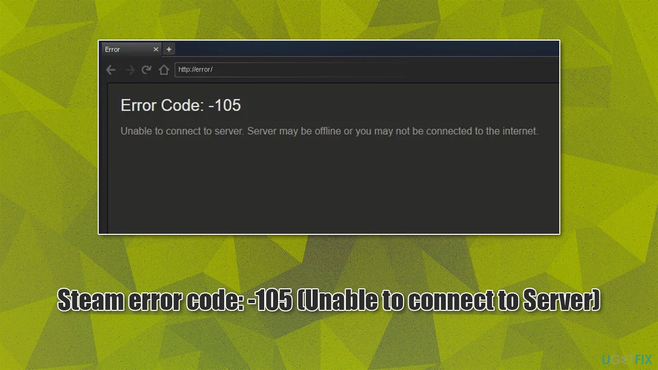 How to fix Steam error code: -105 (Unable to connect to Server)?
