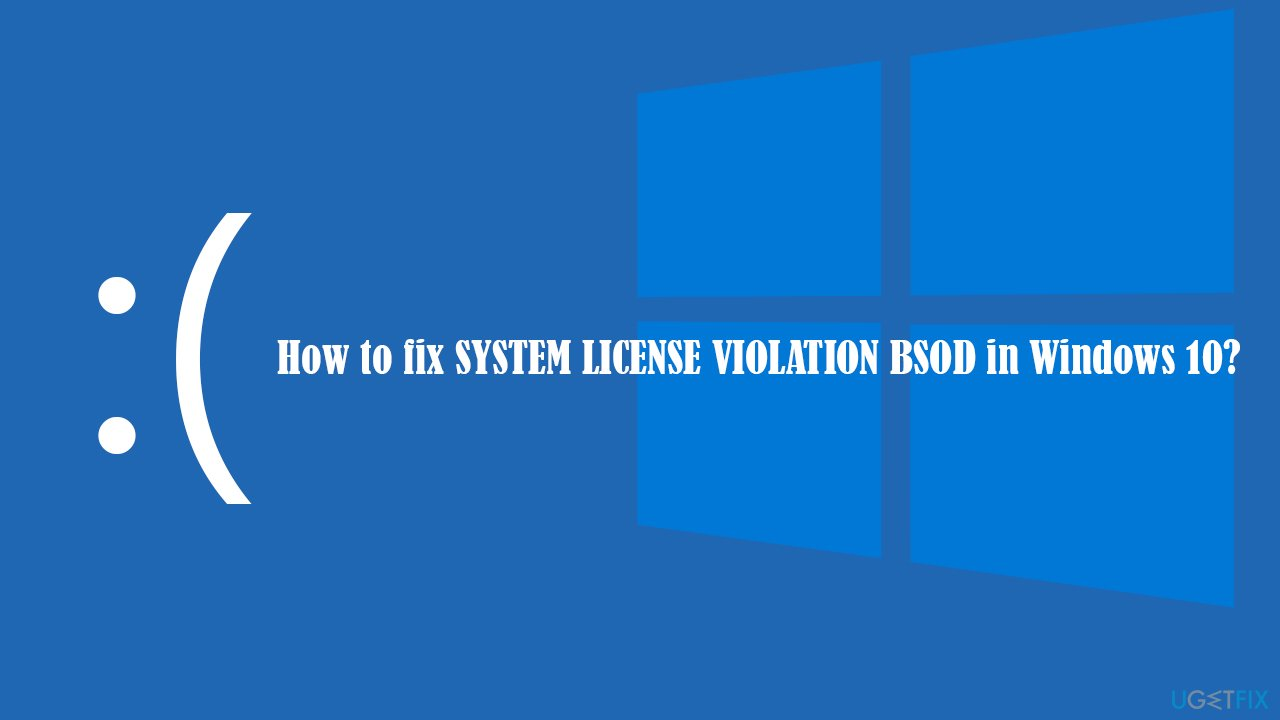How to fix SYSTEM LICENSE VIOLATION BSOD in Windows 10?