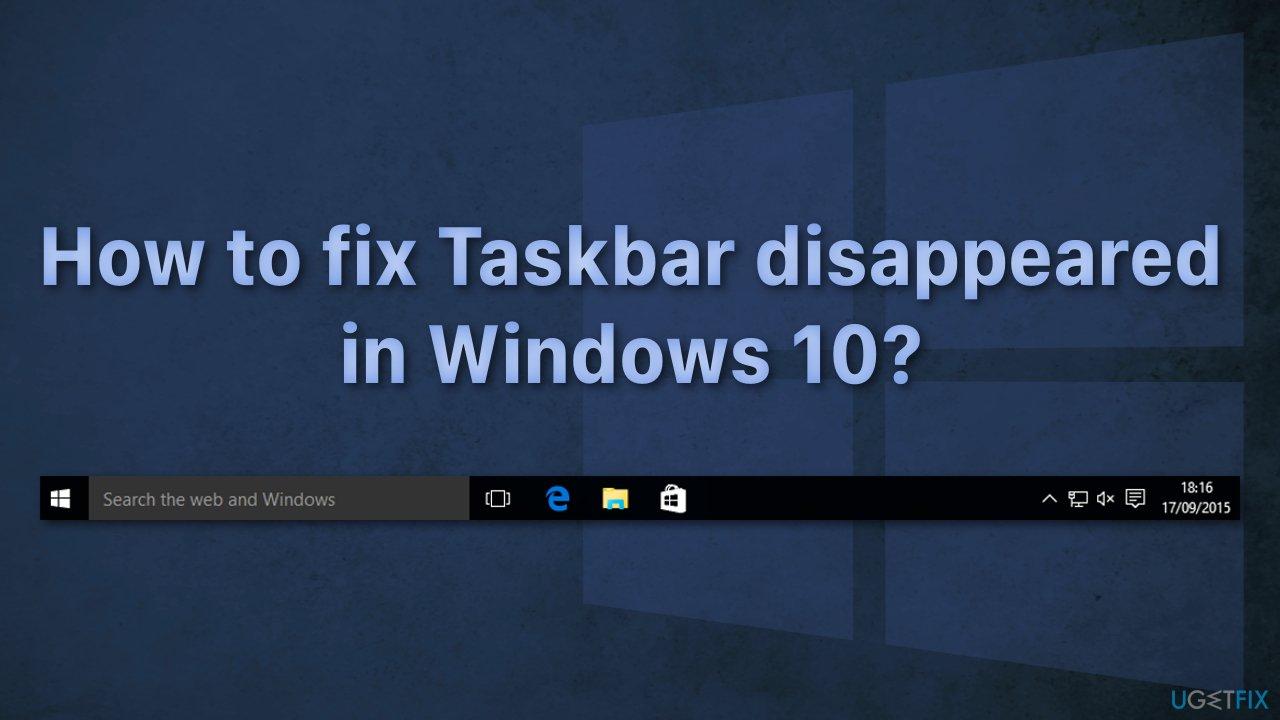 How to fix Taskbar disappeared in Windows 10?