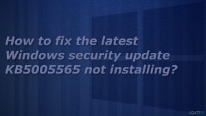 How to fix the latest Windows security update KB5005565 not installing?