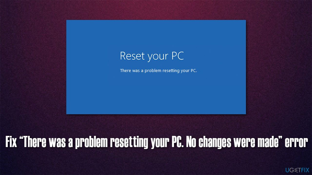 """[Fix] """"There was a problem resetting your PC. No changes were made"""" error"""