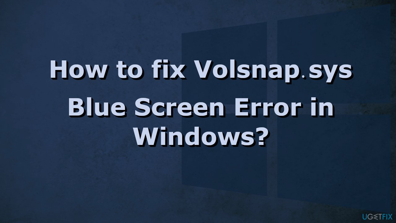 How to fix Volsnap.sys Blue Screen Error in Windows?