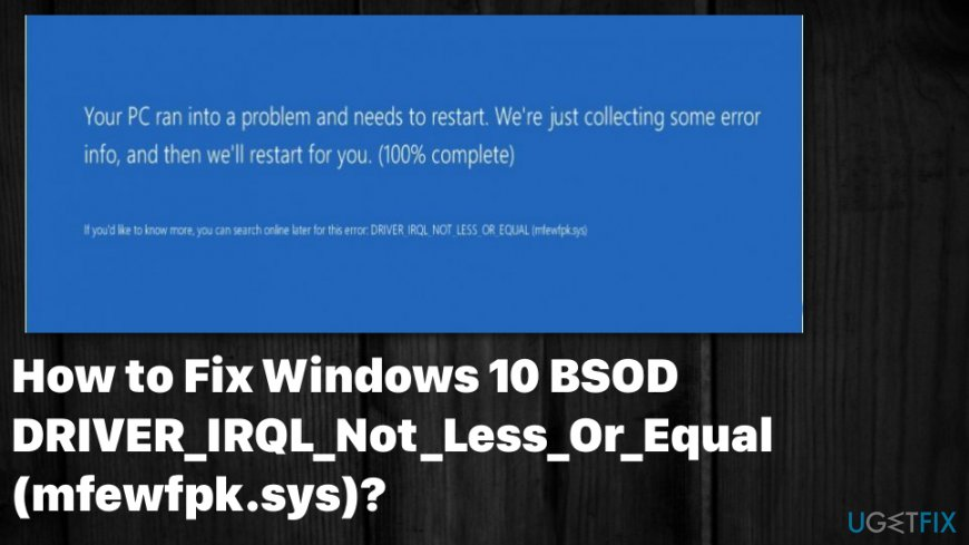 BSOD error DRIVER_IRQL_Not_Less_Or_Equal (mfewfpk.sys)