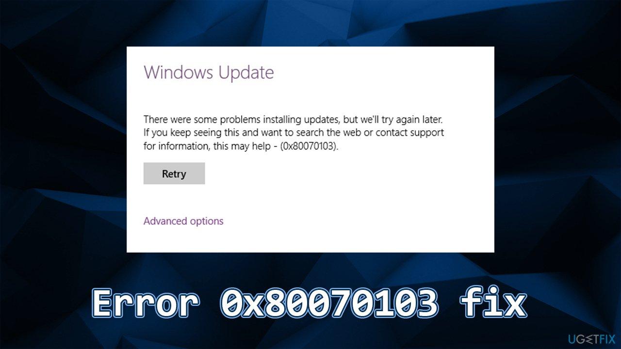 How to fix Windows 10 Error Code 0x80070103?