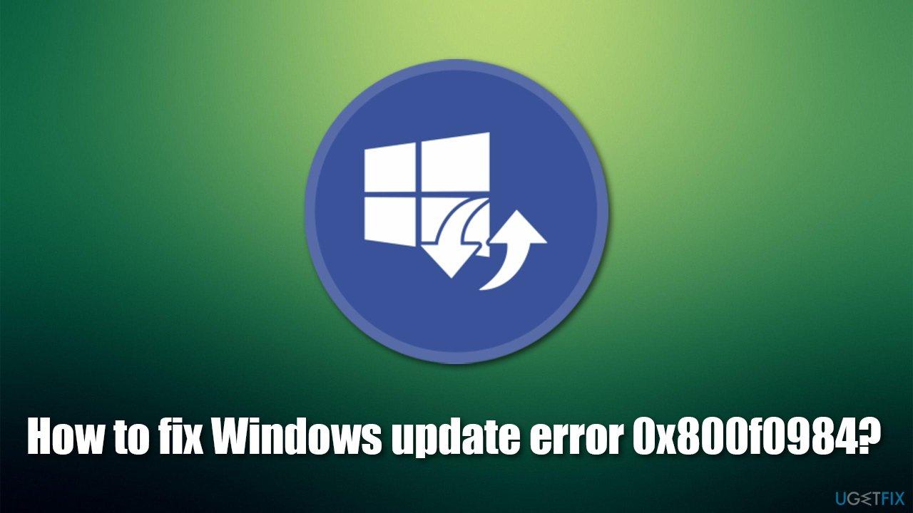 How to fix Windows update error 0x800f0984?