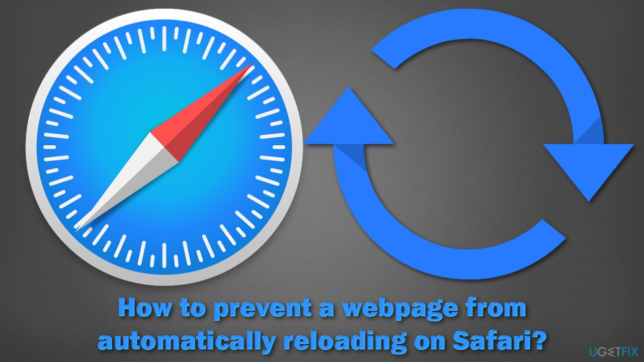 How to prevent a webpage from automatically reloading on Safari?