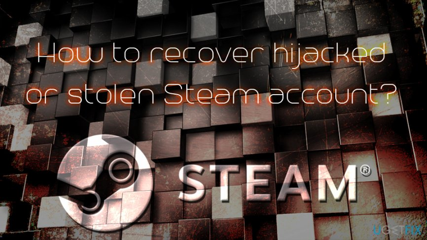 Recover hijacked or stolen Steam account
