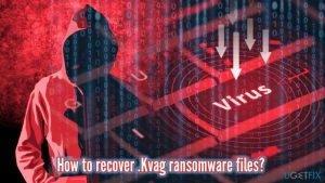 How to recover .Kvag ransomware files?