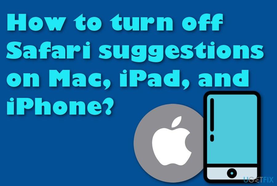Turn off Safari suggestions on Mac, iPad, and iPhone