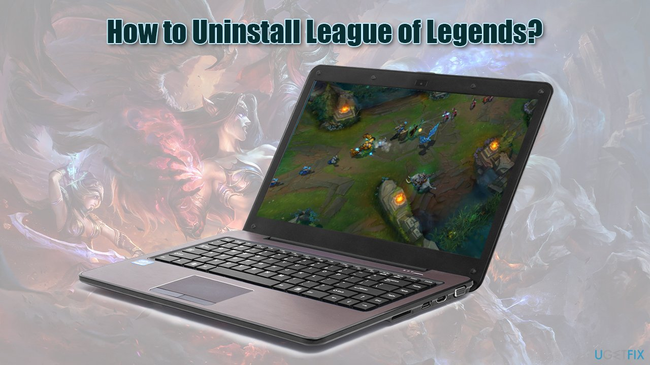 How to Uninstall League of Legends on Windows and Mac?