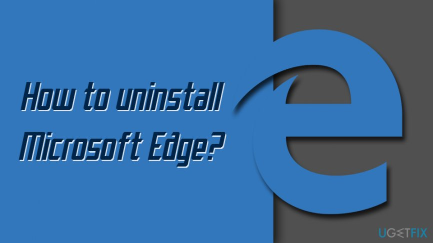 How to uninstall Microsoft Edge?