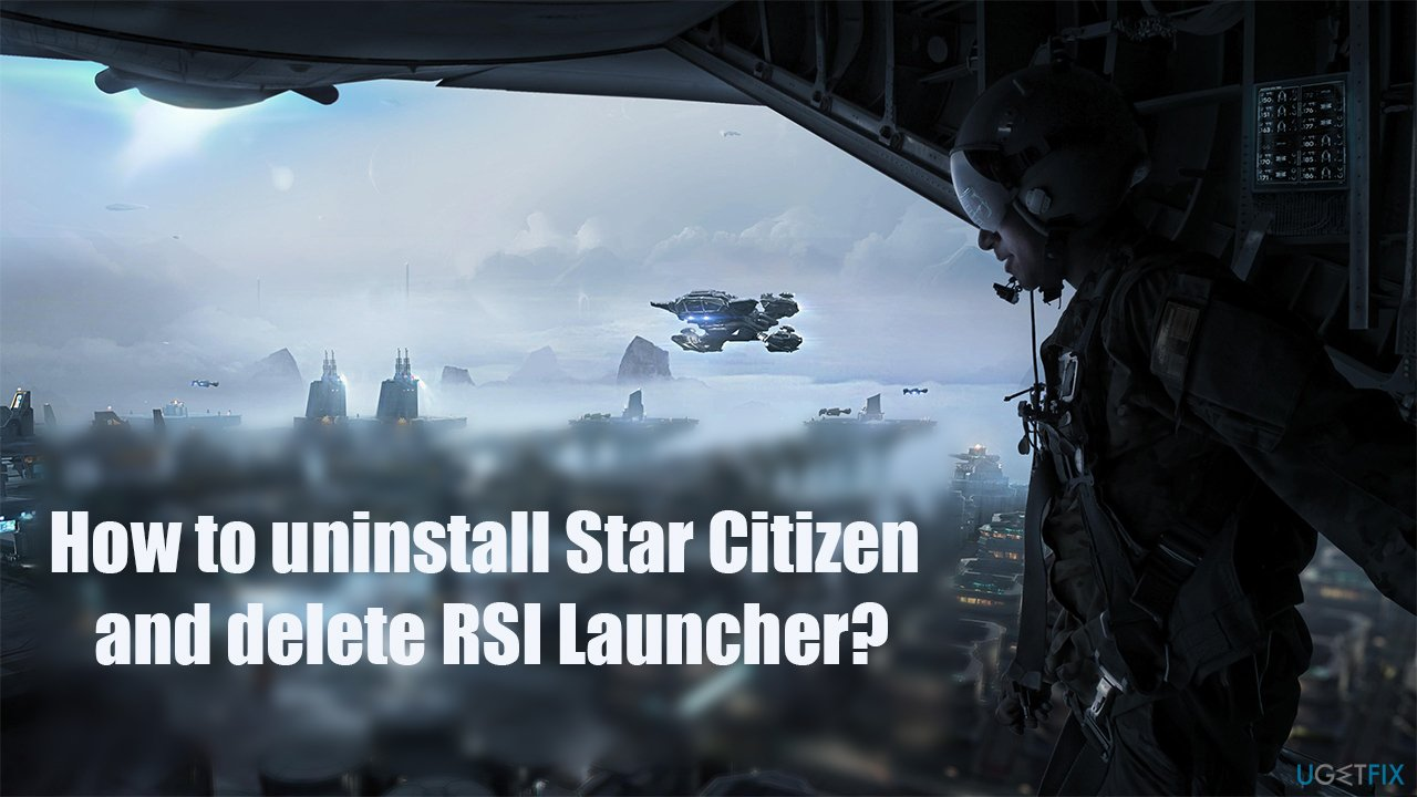 How to uninstall Star Citizen and delete RSI Launcher?