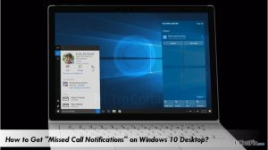 "How to Get ""Missed Call Notifications"" on Windows 10 Desktop?"