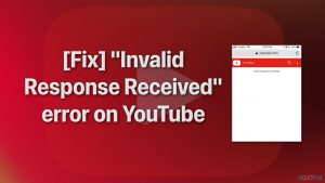 """[Fix] """"Invalid Response Received"""" error on YouTube"""