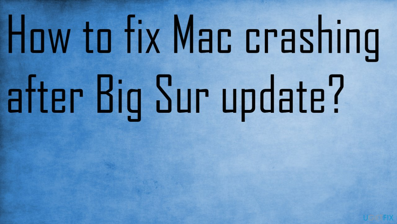 Mac crashes frequently after Big Sur upgrade