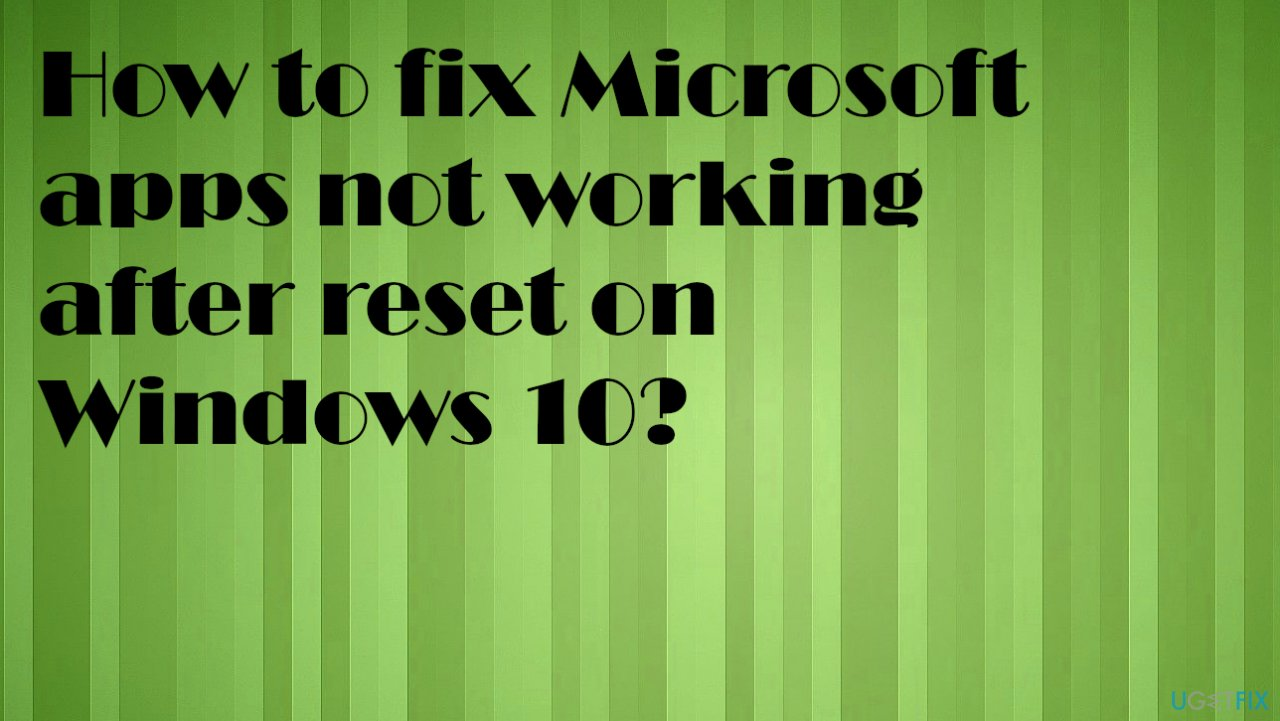 Microsoft apps not working after reset on Windows 10
