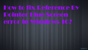 How to fix Reference By Pointer Blue Screen Error in Windows 10?