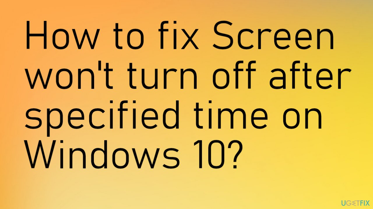 Screen won't turn off after specified time on Windows