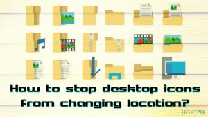 How to stop desktop icons from changing location after System Reboot on Windows 10?