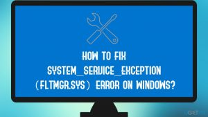 How to fix SYSTEM_SERVICE_EXCEPTION (fltmgr.sys) error on Windows?