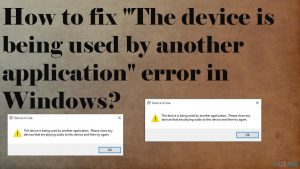 """How to fix """"The device is being used by another application"""" error in Windows?"""