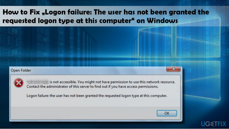 """Logon failure: The user has not been granted the requested logon type at this computer"" error pop-up"