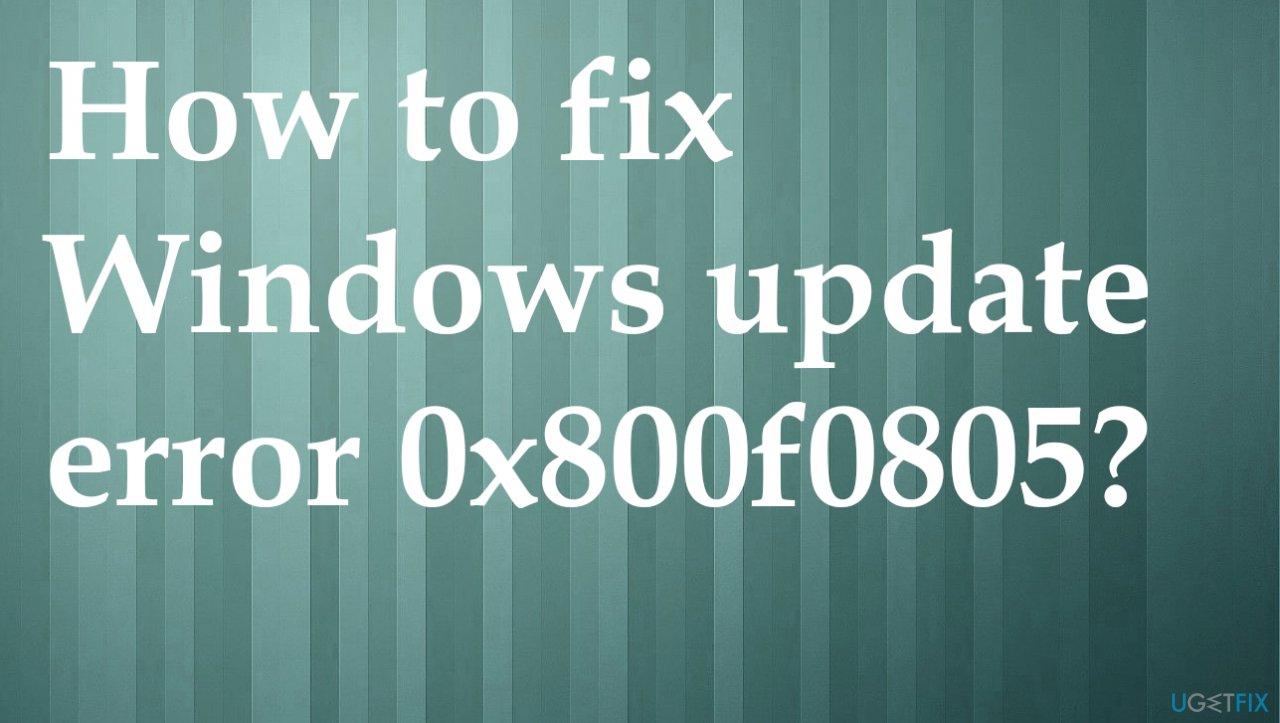 Error 0x800f0805 while updating Windows
