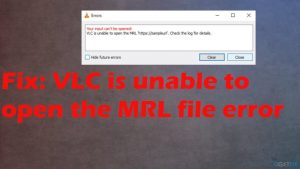 Fix: VLC is unable to open the MRL file error