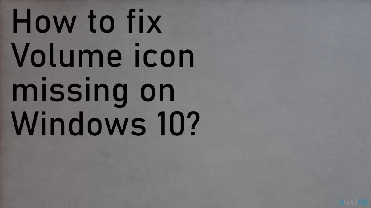 Volume icon missing on Windows 10
