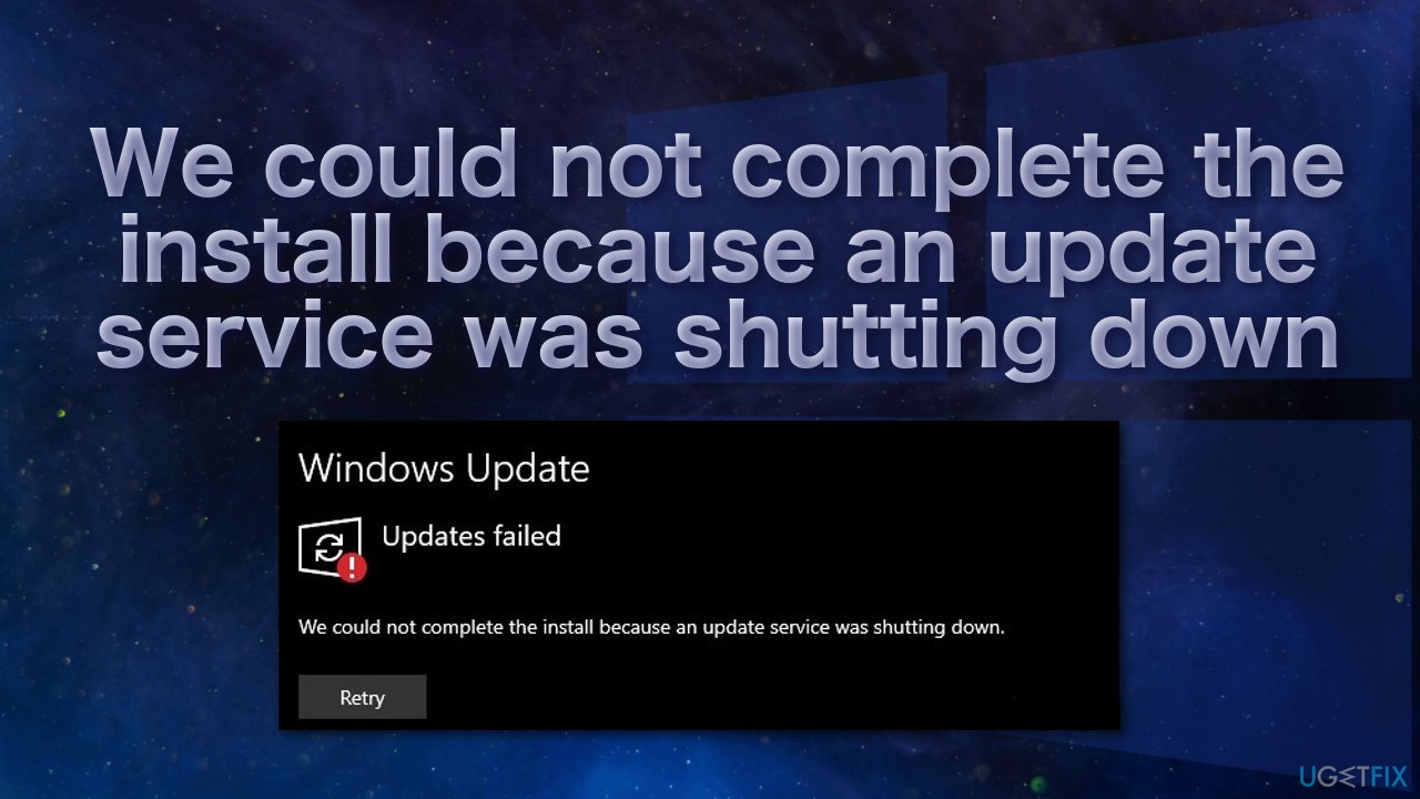 We could not complete the install because an update service was shutting down