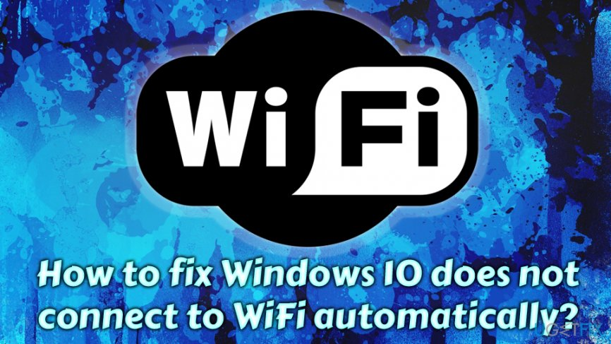 Windows 10 does not connect to WiFi automatically fix