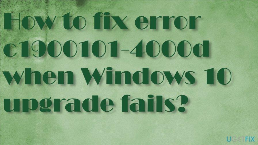 Fix  error c1900101-4000d when Windows 10 upgrade fails