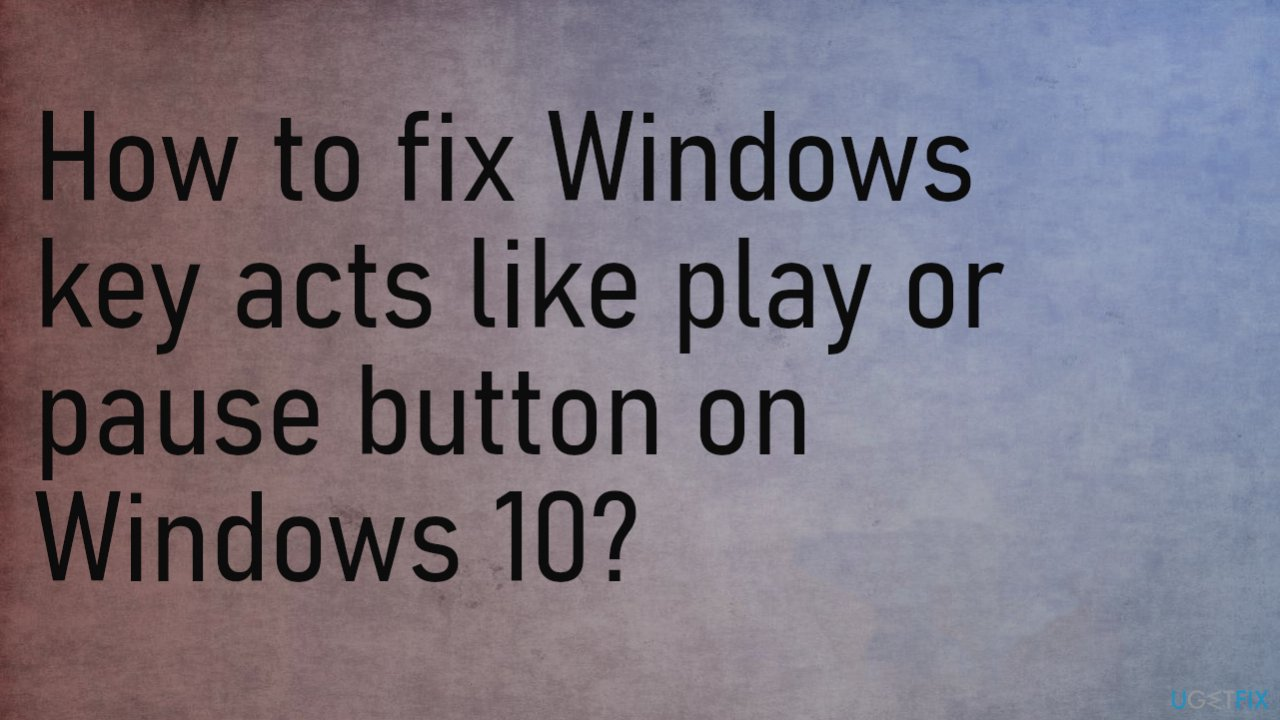 Windows key acts like play or pause button on Windows 10