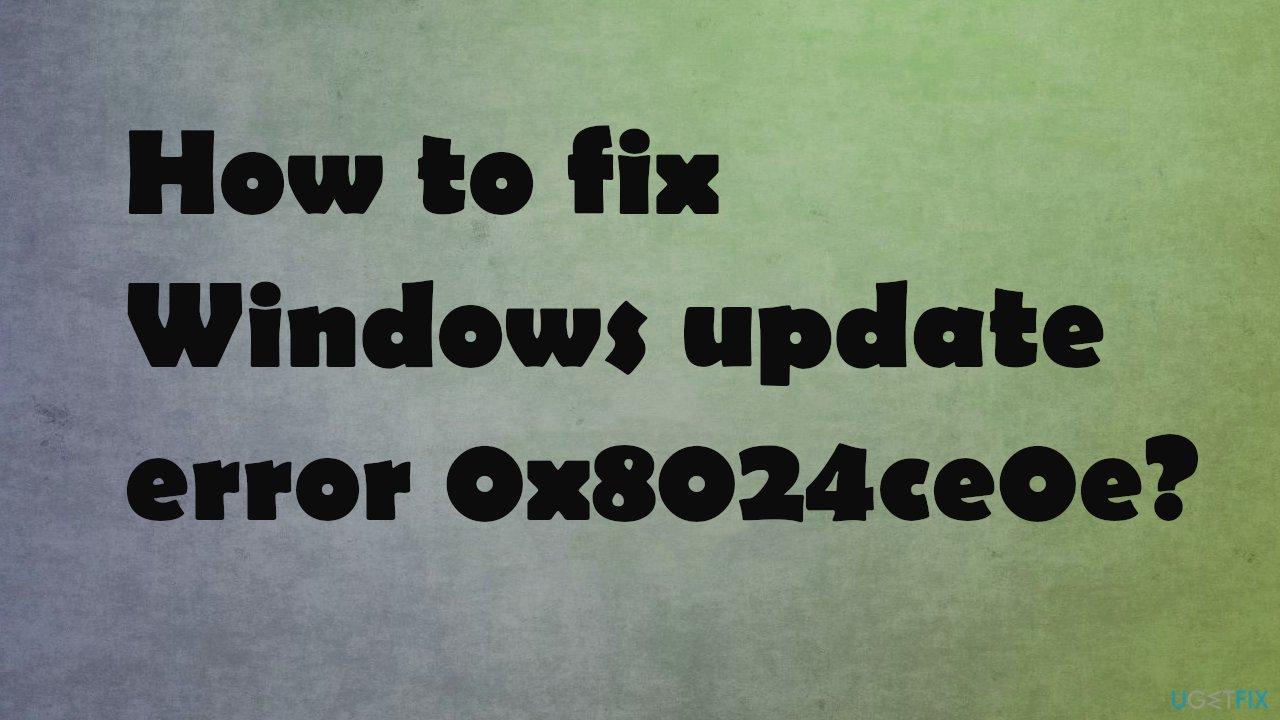 Windows update error 0x8024ce0e